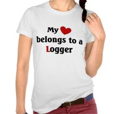 Heart belongs to a logger tshirts (more styles available) #job #shirt