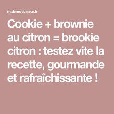 Cookie + brownie au citron = brookie citron : testez vite la recette, gourmande et rafraîchissante !