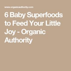 6 Baby Superfoods to Feed Your Little Joy - Organic Authority