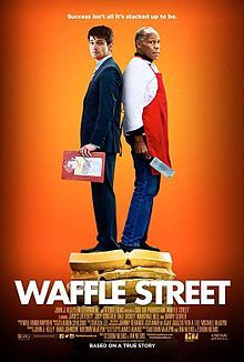 Waffle Street (2015) - Based on a true story, very good and thought provoking movie about working class jobs, ethics, and the importance of people, not numbers. Wiki