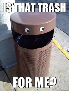 """This would be a great """"pick up your own trash"""" ad...makes throwing things away so much more exciting :)."""