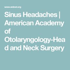 Sinus Headaches | American Academy of Otolaryngology-Head and Neck Surgery