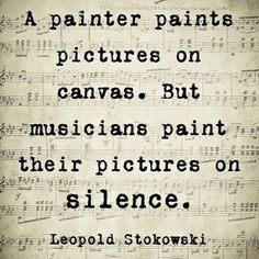 """Love the imagery - """"musicians paint pictures on silence"""""""