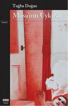 yürğiyle yazanı yüreğinizle okumak için 20 şubat Perşembe günü kitapcıya gidin ve bu kitabı mutlaka alın: musanin uykusu - tugba dogan - yapi kredi yayinlari  http://www.idefix.com/kitap/musanin-uykusu-tugba-dogan/tanim.asp