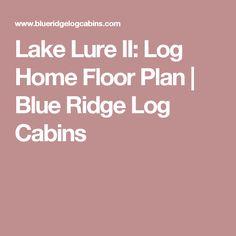 Lake Lure II: Log Home Floor Plan | Blue Ridge Log Cabins