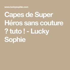 Capes de Super Héros sans couture ✂ tuto ! - Lucky Sophie