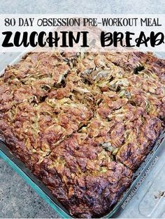 Zucchini Bread Servings 6 80 Day Obsession/21 Day Fix: 1/2 Green, 1 Red, 1 Yellow 1 tsp Ingredients 6 cups shredded zucchini (peeled first) 1.5 cup rolled oats 12 eggs, slightly beaten 4.5 tsp bak…