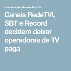 Canais RedeTV!, SBT e Record decidem deixar operadoras de TV paga