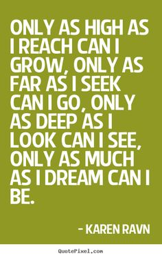 Quotes about motivational - Only as high as i reach can i grow, only as far as i seek can..