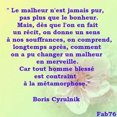 ça s'appelle la résilience. Merci M. Boris Cyrulnik !