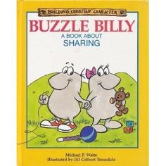 Buzzle Billy: A Book About Sharing (Building Christian Character)    My kids all LOVED these books and had their favorites memorized.