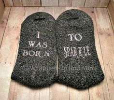Socks with Sayings. I was born to sparkle. by allwrappedupandmore Ugly Socks, Cool Socks, Awesome Socks, Glitter Heat Transfer Vinyl, Glitter Vinyl, Sock Crafts, Custom Socks, Vinyl Gifts, Iron On Vinyl