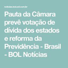 Pauta da Câmara prevê votação de dívida dos estados e reforma da Previdência - Brasil - BOL Notícias