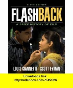 Flashback A Brief Film History (6th Edition) (9780205695904) Louis Giannetti, Scott Eyman , ISBN-10: 0205695906  , ISBN-13: 978-0205695904 ,  , tutorials , pdf , ebook , torrent , downloads , rapidshare , filesonic , hotfile , megaupload , fileserve