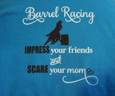 Barrel Racing - Impress your friends and scare your mom!  Custom tshirt, long sleeves, sweatshirt, hoodie rodeo shirt!