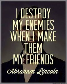 """""""I destroy my enemies when I make them my friends."""" Abraham Lincoln Of course, I think his enemies are a slightly different caliber than mine. Great Quotes, Quotes To Live By, Inspirational Quotes, Motivational Quotes, Genius Quotes, Frases Abraham Lincoln, Fun Clips, Words Quotes, Me Quotes"""