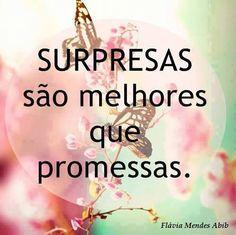 Me surpreenda hoje, amanhã poderá ser tarde demais. #surpresas #promessas