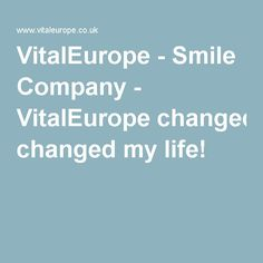 VitalEurope - Smile Company - VitalEurope changed my life!