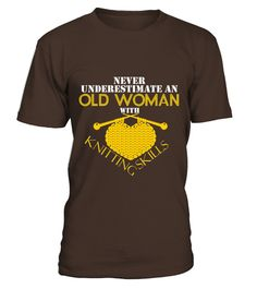 # Old Woman With Knitting Skills T Shirt .  Old Woman With Knitting Skills T Shirt