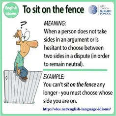 Sit on the fence idiom woodward english Woodward English English Language Idioms, Slang English, English Language Learning, English Vocabulary, English Grammar, English Teaching Materials, Teaching English, Advanced English, Learn English