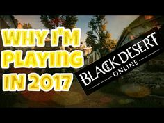 Black Desert Online - Why I'm Playing in 2017? - Gameplay and Impressions!