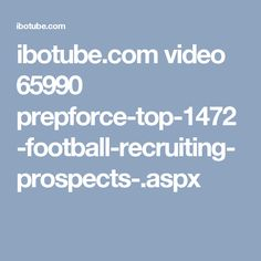 ibotube.com video 65990 prepforce-top-1472-football-recruiting-prospects-.aspx