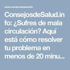 ConsejosdeSalud.info: ¿Sufres de mala circulación? Aquí está cómo resolver tu problema en menos de 20 minutos!