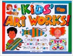 Kids' Art Works!: Creating with Color, Design, Texture & More ...