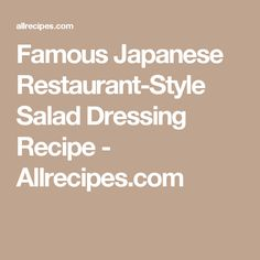 Famous Japanese Restaurant-Style Salad Dressing Recipe - Allrecipes.com