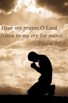 Hear my prayer, O Lord listen to my cry for mercy.