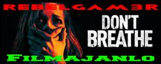 RebelGam3rFilmajanlo: Don't Breathe 2016