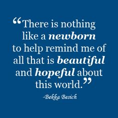 beautiful quote for new mom for mother's day The power of a newborn.