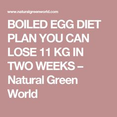 BOILED EGG DIET PLAN YOU CAN LOSE 11 KG IN TWO WEEKS – Natural Green World