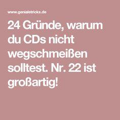 24 Gründe, warum du CDs nicht wegschmeißen solltest. Nr. 22 ist großartig!