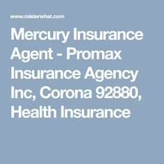 Mercury Insurance Agent - Promax Insurance Agency Inc, Corona 92880, Health Insurance Promax Insurance Agency, a Mercury authorized agent, provides cheapest insurance quotes in California cities & counties like Fontana, Corona, LA, OC, Southern California.