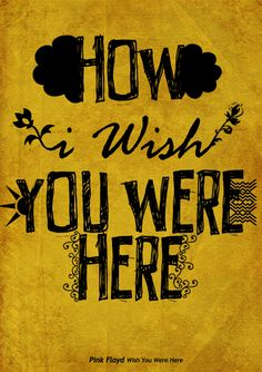 wish you were here, pink floyd Pink Floyd Quotes, Typography Poster Design, Poster Designs, Inspiring Things, Wish You Are Here, Text Effects, Lyric Quotes, Music Lyrics, Design Elements