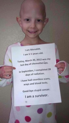 Meredith, cancer survivor from last year holds up a sign saying farewell to cancer. Children like Meredith are who give other cancer sufferers hope! ********************************************* * Merediths beautiful* Well done to all survivors! We Are The World, In This World, I Smile, Make Me Smile, Stupid Cancer, Beth Moore, Faith In Humanity Restored, Just Dream, Good People