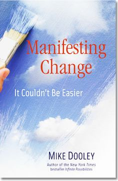 Manifesting Change~ Mike Dooley  Read our review @ http://www.brianandfeliciawhite.com/manifesting-change-book-review/