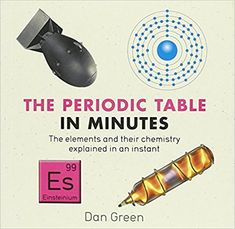 The Periodic Table in Minutes by Dan Green 3-21