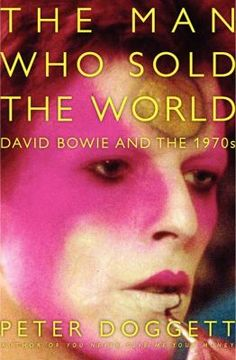 The man who sold the world : David Bowie and the 1970s By Peter Doggett