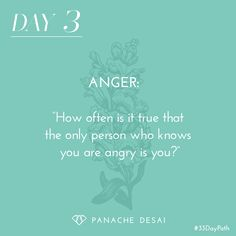 How often is it true that the only person who knows you are angry is you? Relax. Feel the vibrational force of your anger turn to LOVE. -Panache Desai