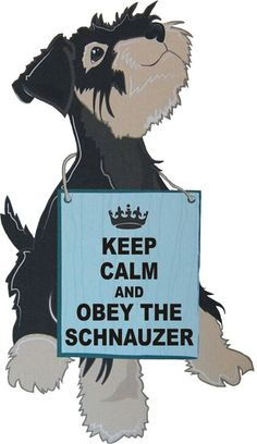 Keep calm and obey the schnauzer ♥