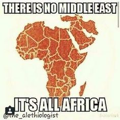 The so called Middle East is Africa and indigenous people DO NOT call it that! It's been renamed like everyone and everything else by Europeans