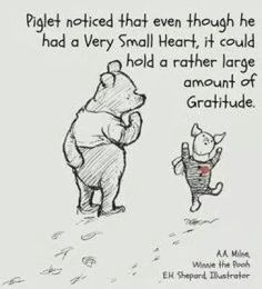 """Piglet noticed that even though he had a Very Small Heart, it could hold a rather large amount of Gratitude. Milne """"Winnie the Pooh"""" Gratitude Quotes, Attitude Of Gratitude, Gratitude Jar, Practice Gratitude, Winnie The Pooh Quotes, Tao Of Pooh Quotes, Poor Quotes, Piglet Quotes, Pooh Bear"""