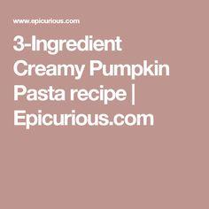 3-Ingredient Creamy Pumpkin Pasta recipe | Epicurious.com