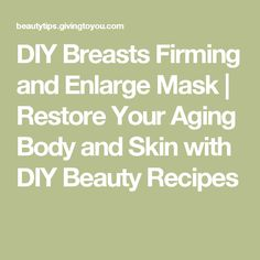 DIY Breasts Firming and Enlarge Mask | Restore Your Aging Body and Skin with DIY Beauty Recipes