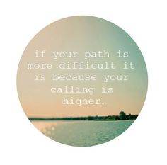 If your path is more difficult, it is because your calling is higher. Words of Encouragement All Quotes, Quotable Quotes, Great Quotes, Words Quotes, Wise Words, Quotes To Live By, Life Quotes, Inspirational Quotes, Sayings