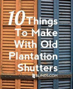 10 Things to Make with Old Plantation Shutters - some really fantastic ideas!!