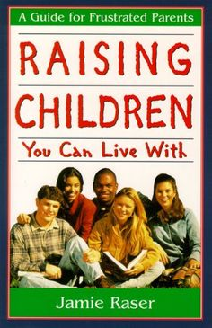 Raising Children You Can Live With: A Guide for Frustrated Parents by Jamie B. Raser