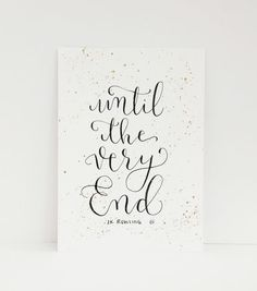 """Harry Potter quote, """"until the very end."""" Harry Potter art, Harry Potter Calligraphy"""
